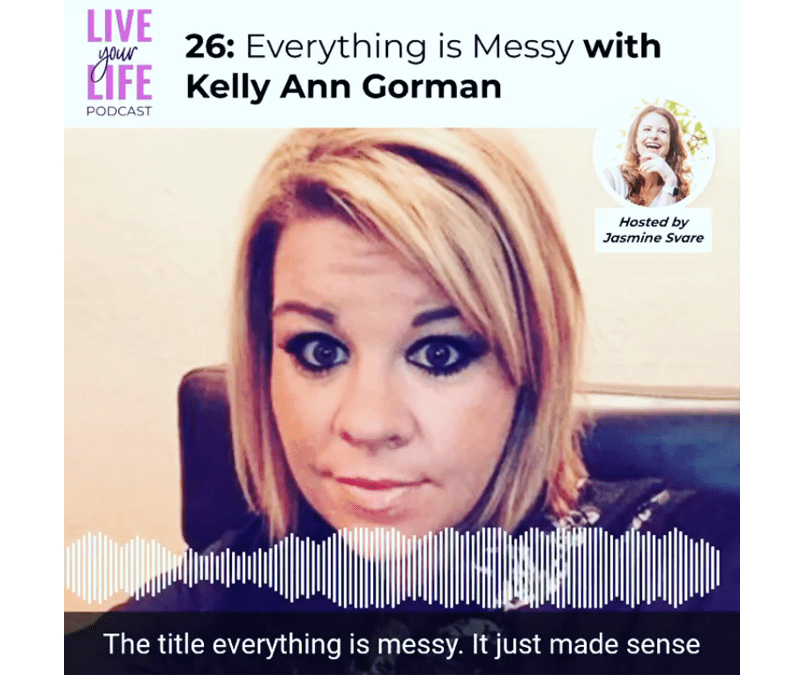 026 Everything is Messy with Kelly Ann Gorman